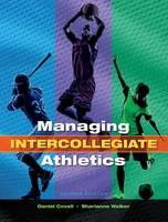 Managing Intercollegiate Athletics by Daniel Covell, Sharianne Walker
