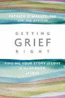 Getting Grief Right Finding Your Story of Love in the Sorrow of Loss by Patrick O'Malley
