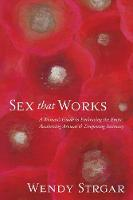 Sex That Works An Intimate Guide to Awakening Your Erotic Life by Wendy Strgar