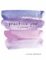 Practice You A Journal by Elena Brower