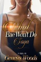 What Bae Won't Do Saga by Genesis Woods