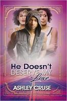 He Doesn't Deserve My Love Renaissance Collection by Ashley Cruse