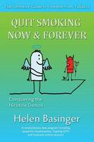 Quit Smoking Now and Forever! Conquering the Nicotine Demon by Helen Basinger