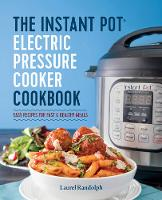 The Instant Pot Electric Pressure Cooker Cookbook Easy Recipes for Fast and Healthy Meals by Lauren Randolph