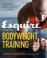 The Esquire Guide to Bodyweight Training Calisthenics to Look and Feel Your Best from the Boardroom to the Bedroom by Adam Schersten, Chris Klimek