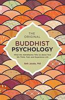 The Original Buddhist Psychology What the Abhidharma Tells Us About How We Think, Feel, and Experience Life by Beth Jacobs