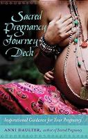 Sacred Pregnancy Journey Deck Inspirational Guidance For Your Pregnancy by Anni Daulter