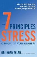 7 Principles of Stress Extend Life, Stay Fit, and Ward off Fat. What You Didn't Know About How Stress Can Reboot Your Mind, Energy, and Sex Life by Ori Hofmekler