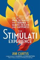 The Stimulati Experience 9 Skills for Getting Past Pain, Setbacks, and Trauma to Ignite Health and Happiness by Jim Curtis