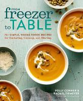 From Freezer to Table 75 Simple, Whole Foods Recipes for Gathering, Cooking, and Sharing by Rachel Tiemeyer, Polly Conner
