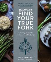 Find Your True Fork A Roadmap for Healthy, Delicious, and Ethical Eating by Jeff Krasno
