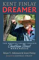 Kent Finlay, Dreamer The Musical Legacy Behind Cheatham Street Warehouse by Brian T. Atkinson, Jenni Finlay, George Strait