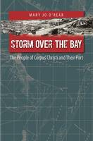 Storm Over the Bay The People of Corpus Christi and Their Port by Mary Jo O'Rear