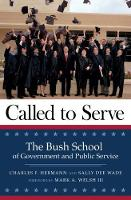 Called to Serve The Bush School of Government and Public Service by Charles Frazer Hermann, Sally Dee Wade