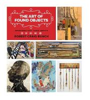 The Art of Found Objects Interviews with Texas Artists by Robert Craig Bunch