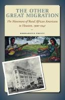 The Other Great Migration The Movement of Rural African Americans to Houston, 1900-1941 by Bernadette Pruitt, M. Hunter Hayes