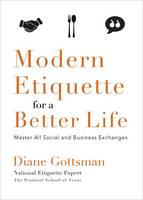Modern Etiquette for a Better Life by Diane Gottsman