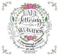 Hand Lettering for Relaxation An Inspirational Workbook for Creating Beautiful Lettered Art by Amy Latta