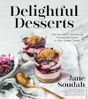 Delightful Desserts The Secrets to Achieving Incredible Flavor in Your Sweet Treats by Jane Soudah