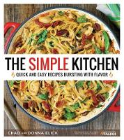 The Simple Kitchen Quick and Easy Recipes Bursting with Flavor by Donna Elick, Chad Elick