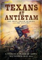 Texans at Antietam A Terrible Clash of Arms, September 16-17, 1862 by Philip McBride