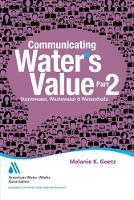 Communicating Water's Value Stormwater, Wastewater & Watersheds by Melanie K. Goetz