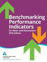 Benchmarking Performance Indicators For Water and Wastewater by American Water Works Association (AWWA)