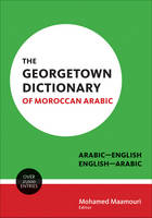 The Georgetown Dictionary of Moroccan Arabic Arabic-English, English-Arabic by Mohamed Maamouri