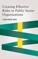 Creating Effective Rules in Public Sector Organizations by Leisha (University of North Carolina at Chapel Hill) DeHart-Davis