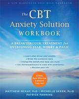 The CBT Anxiety Solution Workbook A Breakthrough Treatment for Overcoming Fear, Worry, and Panic by Matthew McKay