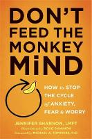 Don't Feed the Monkey Mind How to Stop the Cycle of Anxiety, Fear, and Worry by Jennifer Shannon