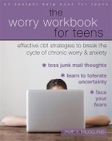 The Worry Workbook for Teens Effective CBT Strategies to Break the Cycle of Chronic Worry and Anxiety by Jamie A. Micco