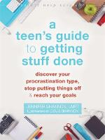 A Teen's Guide to Getting Stuff Done Discover Your Procrastination Type, Stop Putting Things off, and Reach Your Goals by Jennifer Shannon