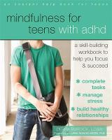 Mindfulness for Teens with ADHD A Skill-Building Workbook to Help You Focus and Succeed by Debra, LCSW Burdick