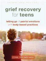 Grief Recovery for Teens Letting Go of Painful Emotions with Body-Based Practices by Coral Popowitz