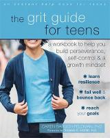 The Grit Guide for Teens A Workbook to Help You Build Perseverance, Self-Control, and a Growth Mindset by Caren, PhD Baruch-Feldman