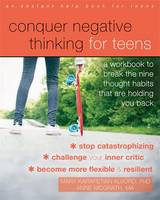 Conquer Negative Thinking for Teens A Workbook to Break the Thought Habits That are Holding You Back by Mary Karapetian, PhD Alvord, Anne McGrath
