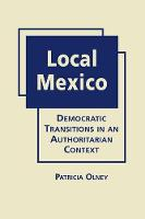 Local Mexico Democratic Transitions in an Authoritarian Context by Patricia Olney