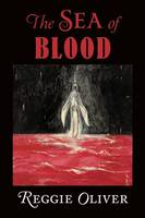 The Sea of Blood by Reggie Oliver