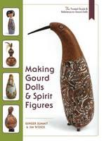 Making Gourd Dolls & Spirit Figures by James Widess, Ginger Summit