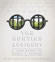 The Hunting Accident A True Story of Crime and Poetry by David L. Carlson, Landis Blair