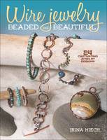 Wire Jewelry: Beaded and Beautiful 24 captivating jewelry designs by Irina Miech