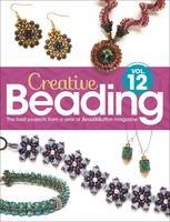 Creative Beading Vol. 12 The best projects from a year of Bead&Button magazine by Editors of Bead&Button Magazine