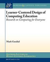 Learner-Centered Design of Computing Education Research on Computing for Everyone by Mark Guzdial