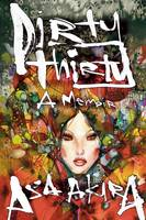 Dirty Thirty A Memoir by Asa (Asa Akira) Akira