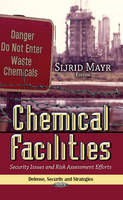 Chemical Facilities Security Issues & Risk Assessment Efforts by Sijrid Mayr