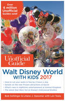 The Unofficial Guide to Walt Disney World with Kids 2017 by Bob Sehlinger, Liliane J. Opsomer, Len Testa