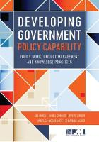 Developing Government Policy Capability Policy Work, Project Management, and Knowledge Practices by Chivonne Algeo, James Connor, Henry Linger, Vanessa McDermott