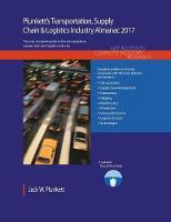 Plunkett's Transportation, Supply Chain & Logistics Industry Almanac 2017 Transportation, Supply Chain & Logistics Industry Market Research, Statistics, Trends & Leading Companies by Jack  W. Plunkett
