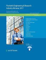 Plunkett's Engineering & Research Industry Almanac 2017 Engineering & Research Industry Market Research, Statistics, Trends & Leading Companies by Jack  W. Plunkett